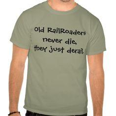 old railroaders never die humor tshirts T Shirt, Hoodie Sweatshirt