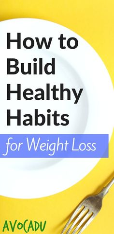 How to Build Healthy Habits for Weight Loss | Motivation to Lose Weight | Healthy Weight Loss Tips | http://avocadu.com/build-healthy-habits-for-weight-loss/