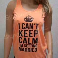 Bride gift I Can't Keep Calm I'm Getting Married Tank top Workout Wedding Womens Tank top Racerback Juniors Neon fitness gym clothing on Etsy, $19.95