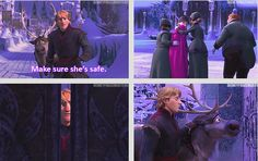 Anna: I was wrong about it. It wasn't true love after all. I don't even know what true love is. Olaf:  I do. That's when you put someone else's needs before your own. You know, like when Kristoff brought you back here and left you forever.
