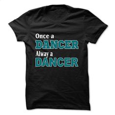 Once dancer T Shirt, Hoodie, Sweatshirts - hoodie for teens #tee #fashion