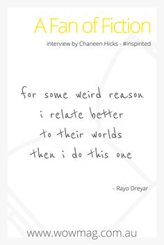 Rayo gives us a peak into the mind of a #fanfiction writer at wowmag.com.au  #inspirited #wow #mirages Fanfiction Writer, First Story, Interview, Mindfulness, Inspire, Magazine, Life, Magazines, Consciousness