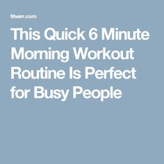 This Quick 6 Minute Morning Workout Routine Is Perfect for Busy People