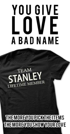 Whether you were born into it, or were lucky enough to marry in, show your Stanley Pride by getting this limited edition Team Stanley, Member shirt or hoodie today.