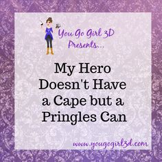 My Hero Doesn't Have a Cape but a Pringles Can - You Go Girl 3D