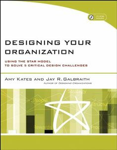 Designing Your Organization: Using the STAR Model to Solve 5 Critical Design Challenges by Jay R. Galbraith. $28.45. 272 pages. Publisher: Jossey-Bass; 1 edition (May 18, 2009). Author: Amy Kates