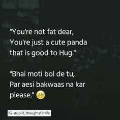 Don't call me moti.I'm cute panda😜🤭😇 Crazy Girl Quotes, Funny Girl Quotes, Bff Quotes, Girly Quotes, Friendship Quotes, Love Quotes, Funny Attitude Quotes, Stupid Quotes, Sarcastic Quotes