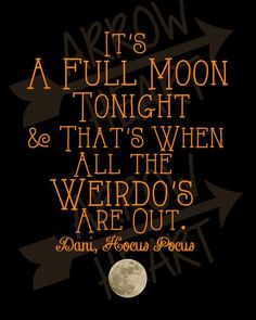 """""""It's a full moon tonight & that's when all the weirdos are out."""" ~~ Dani in 'Hocus Pocus'. I would TOTALLY use this as part of the Hocus Pocus Halloween Party invitation! Theme Halloween, Halloween Movies, Halloween Signs, Halloween Boo, Holidays Halloween, Halloween Crafts, Halloween Decorations, Halloween Witches, Halloween Poems"""