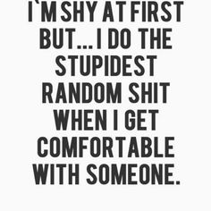 Another thing about me is that im a shy person , I sometimes dont know what to talk about.
