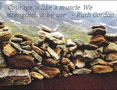 """Courage is like a muscle. We strengthen it by use. Inspirational Quotes For Women, Strong Women Quotes, Ruth Gordon, Woman Quotes, Women Empowerment, Muscle, Food, Inspiring Quotes For Women, Essen"