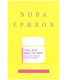 I Feel Bad About My Neck: And Other Thoughts on Being a Woman, by Nora Ephron‬‬‬‬ | A great read can be transformative—and may even change the way you think about your life. These books, chosen by RS staffers, are so powerful, you'll want to read them again—and share them with your friends.