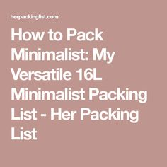 How to Pack Minimalist: My Versatile 16L Minimalist Packing List - Her Packing List