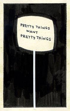 Pretty things want pretty things.