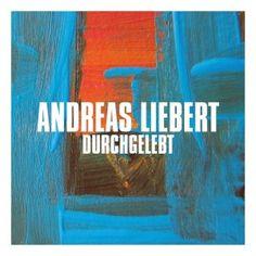 Andreas Liebert - Durchgelebt 3.5/5 Sterne