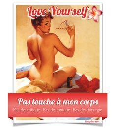 love-yourself-pinupbio PAS  touche à mon corps.Pas de toxique. Pas de chirurgie.....juste du naturel
