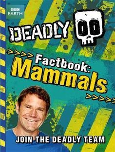 Deadly Factbook : Mammals- Discover the world's most extraordinary creatures in the first of Steve Backshall's DEADLY factbooks on mammals.