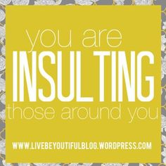 """When you have a moment to yourself checkout our latest #blogpost """"Insulting"""" at www.livebeyoutifulblog.wordpress.com #livebeyoutiful #livebeyoutifultoday #insulting #socialmedia #bewhereyouare"""