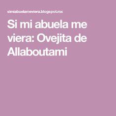 Si mi abuela me viera: Ovejita de Allaboutami