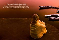The most difficult phase of life is not when no one understands you; Its when you don't understand yourself.