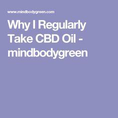 Why I Regularly Take CBD Oil - mindbodygreen
