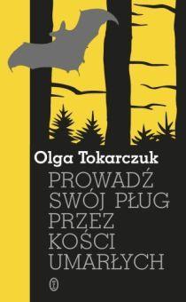 """Olga Tokarczuk, """"Prowadź swój pług przez kości umarłych"""""""
