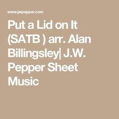 Put a Lid on It (SATB ) arr. Alan Billingsley| J.W. Pepper Sheet Music