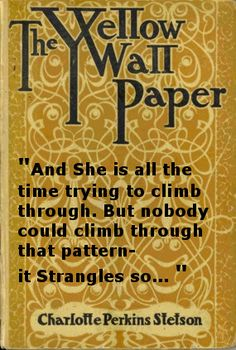 madness in yellow wallpaper 1 much madness is the divinest sense: madness in charlotte perkins gilman's the yellow wallpaper  by maysoon taher muhi english dept college of education for women.