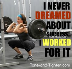 Fitness motivation from www.Tone-and-Tighten.com. Don't dream about success; work for it!