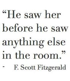 """He saw her before he saw anything else in the room."" ♡"