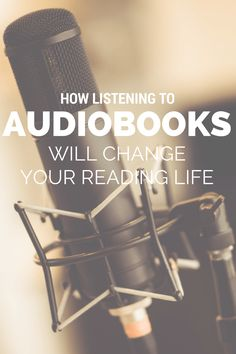 How listening to audiobooks will change your reading life.