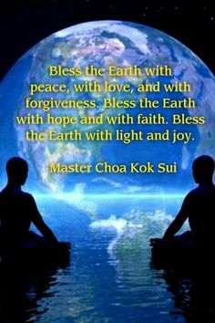 Bless the Earth with peace, with love, and with forgiveness.