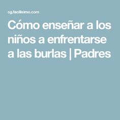 Cómo enseñar a los niños a enfrentarse a las burlas | Padres Bullying, Positive Discipline, Teaching Kids, Father And Son, Parents, Sons, Thoughts, Tips, Bullies