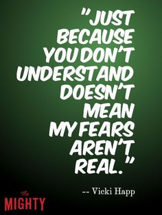 meme that says just because you don't understand doesn't mean my fears aren't real.