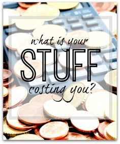 Your stuff costs you - not only when you buy it - but for so many other reasons - find out more here...