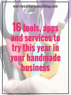 The best tools, apps, and services that are a must try for you handmade business! | Merriweather Council