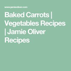 Baked Carrots | Vegetables Recipes | Jamie Oliver Recipes