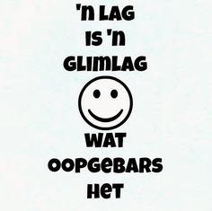 'n Lag is 'n glimlag wat oopgebars het Stop Whining, Afrikaans Quotes, Keep Smiling, Stone Art, True Words, Humor, Sayings, Happy, Wood Art