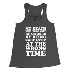My Death Will Probably Be Caused By Being Sarcastic At The Wrong Time Dark Gray Women's Racerback Tank-Top | Sarcastic Me
