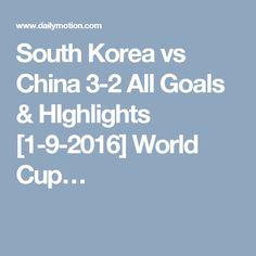 South Korea vs China 3-2 All Goals & HIghlights [1-9-2016] World Cup…