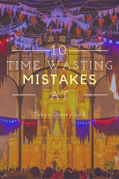 If you avoid these mistakes at Tokyo Disneyland, you're well ahead of the curve.