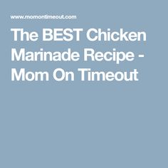 The BEST Chicken Marinade Recipe - Mom On Timeout