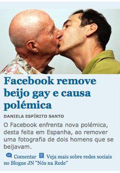 O Facebook enfrenta nova polémica, desta feita em Espanha, ao remover uma fotografia de dois homens que se beijavam - http://www.jn.pt/blogs/nosnarede/archive/2012/03/26/espanha-facebook-remove-beijo-gay-e-causa-pol-233-mica.aspx