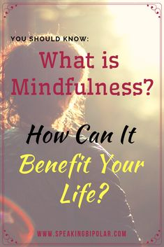 What is Mindfulness? How Can It Benefit Your Life? Read this post designed for beginners. Mindfulness For Beginners, What Is Mindfulness, Mindfulness Practice, Mindfulness Meditation, Anxiety Tips, Anxiety Help, Living With Bipolar Disorder, Mental Illness Awareness, Essential Oils For Anxiety