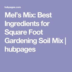 Melu0027s Mix: Best Ingredients For Square Foot Gardening Soil Mix