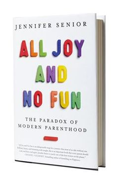 """All Joy and No Fun"" by Jennifer Senior"