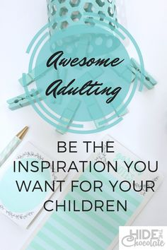 Awesome Adulting-Be the inspiration you want for you children