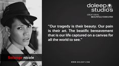 """""""Our tragedy is their beauty. Our pain is their art. The beatific bereavement that is our life captured on a canvas for all the world to see.""""  #business #entrepreneur #fortune #leadership #CEO #achievement #greatideas #quote #vision #foresight #success #quality #motivation #inspiration #inspirationalquotes #domore #dubai#abudhabi #uae www.doleep.com"""