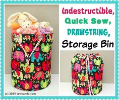 Sew Can Do: Make an Indestructible, Quick Sew, Drawstring Storage Bin.  The secret to its strength is in the special fabric!!