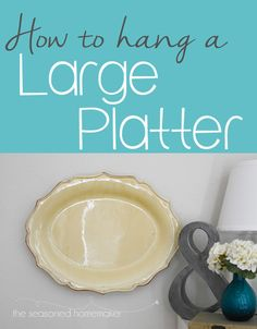 If you are short on space or wall decor have you considered Hanging a Large Platter. Learn how easy it is. - The Seasoned Homemaker www.seasonedhomemaker.com
