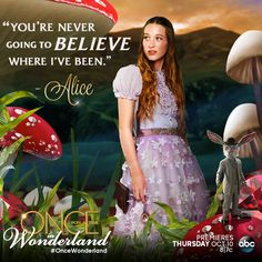"""You're never going to believe where I've been."" -Alice"